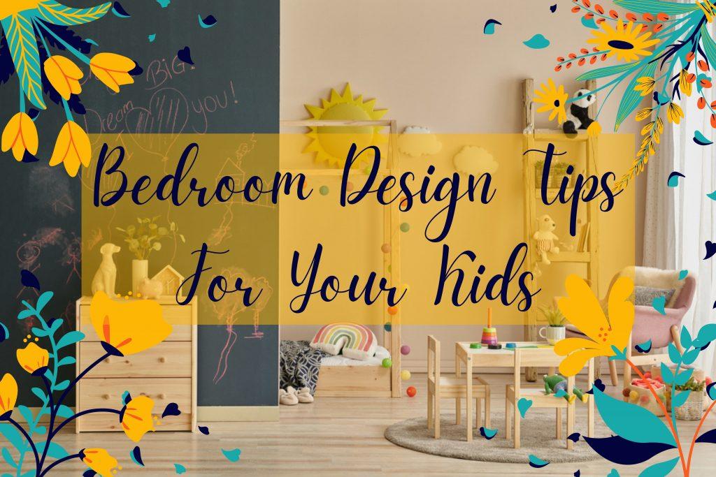 Bedroom Design Tips For Your Kids